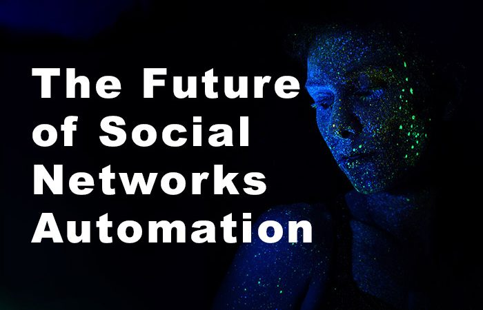 The Future of Social Networks Automation